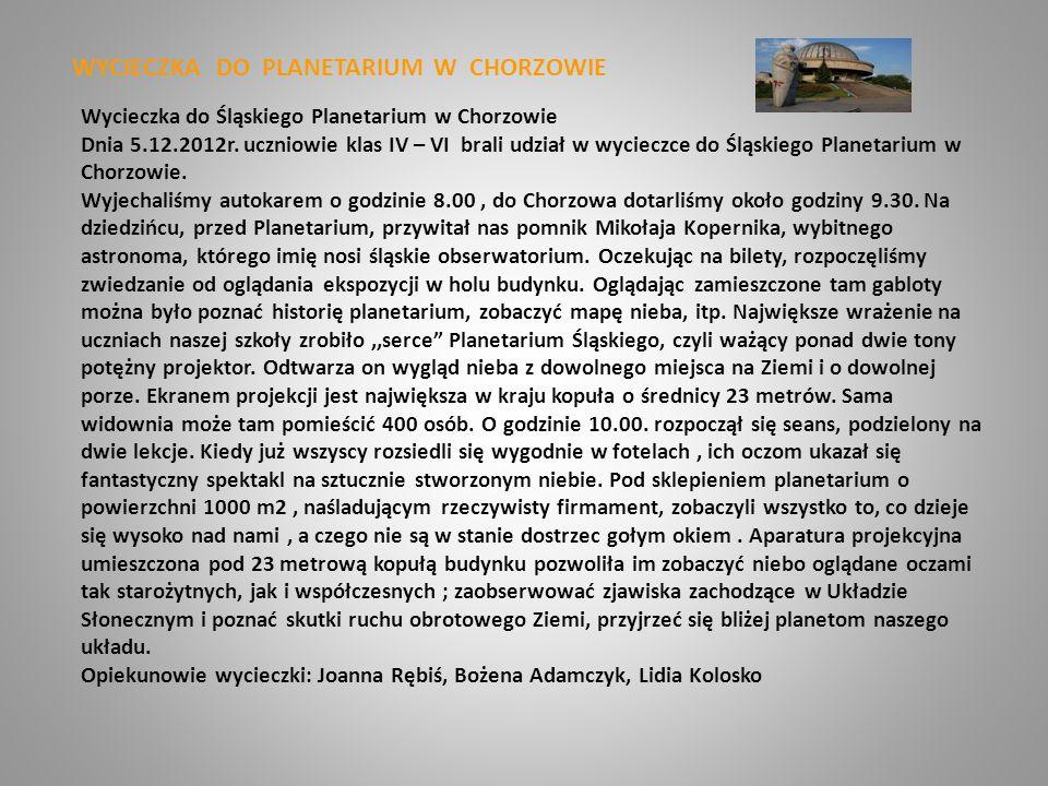 WYCIECZKA DO PLANETARIUM W CHORZOWIE Wycieczka do Śląskiego Planetarium w Chorzowie Dnia 5.12.2012r. uczniowie klas IV – VI brali udział w wycieczce d