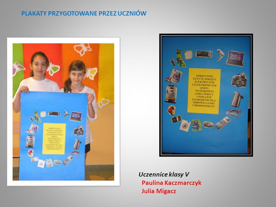 PLAKATY PRZYGOTOWANE PRZEZ UCZNIÓW Uczennice klasy V Paulina Kaczmarczyk Julia Migacz