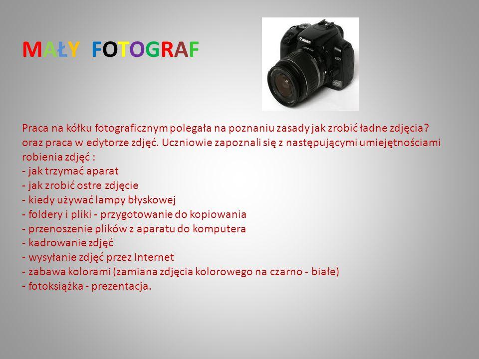 MAŁY FOTOGRAF Praca na kółku fotograficznym polegała na poznaniu zasady jak zrobić ładne zdjęcia? oraz praca w edytorze zdjęć. Uczniowie zapoznali się