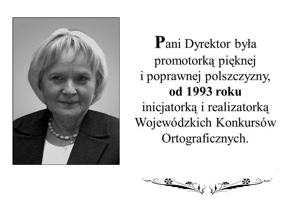 P P ani Dyrektor była promotorką pięknej i poprawnej polszczyzny, od 1993 roku inicjatorką i realizatorką Wojewódzkich Konkursów Ortograficznych.