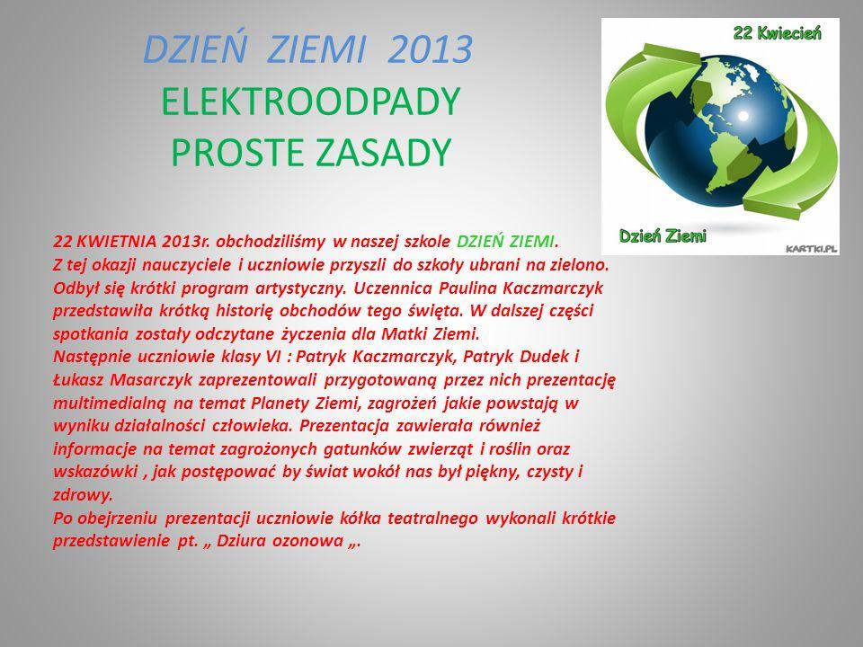 DZIEŃ ZIEMI 2013 ELEKTROODPADY PROSTE ZASADY 22 KWIETNIA 2013r.
