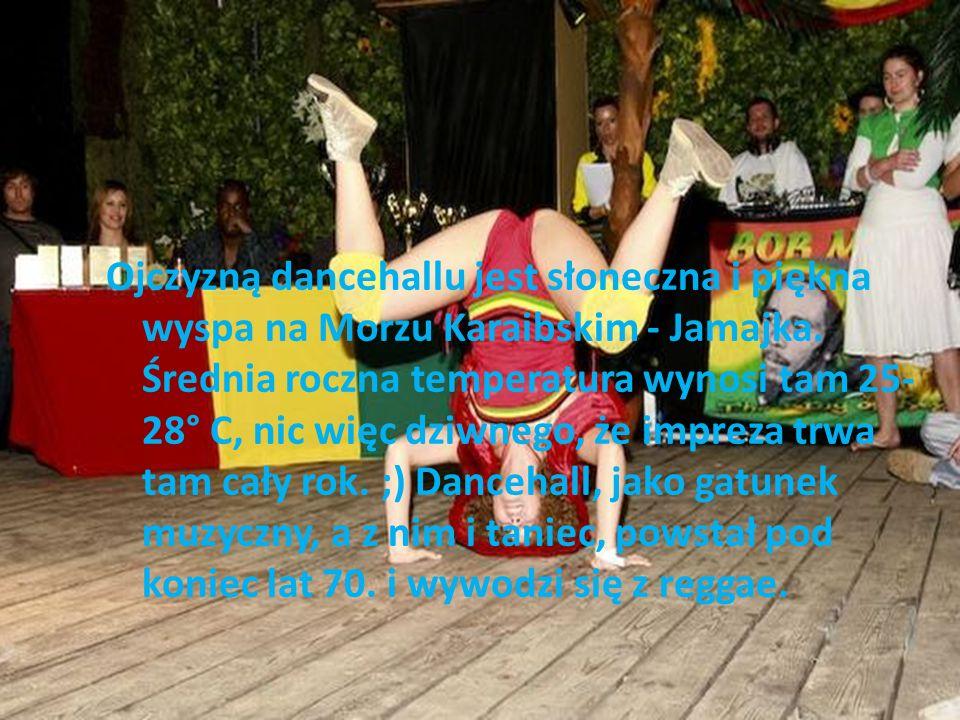 Ojczyzną dancehallu jest słoneczna i piękna wyspa na Morzu Karaibskim - Jamajka. Średnia roczna temperatura wynosi tam 25- 28° C, nic więc dziwnego, ż