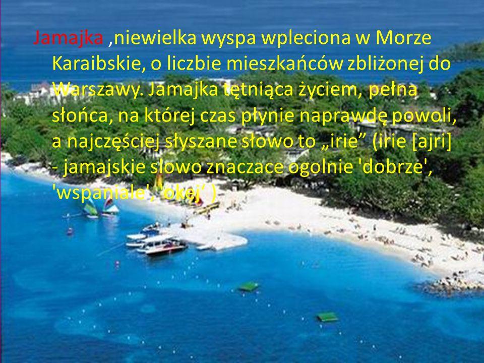 Jamajka,niewielka wyspa wpleciona w Morze Karaibskie, o liczbie mieszkańców zbliżonej do Warszawy. Jamajka tętniąca życiem, pełna słońca, na której cz