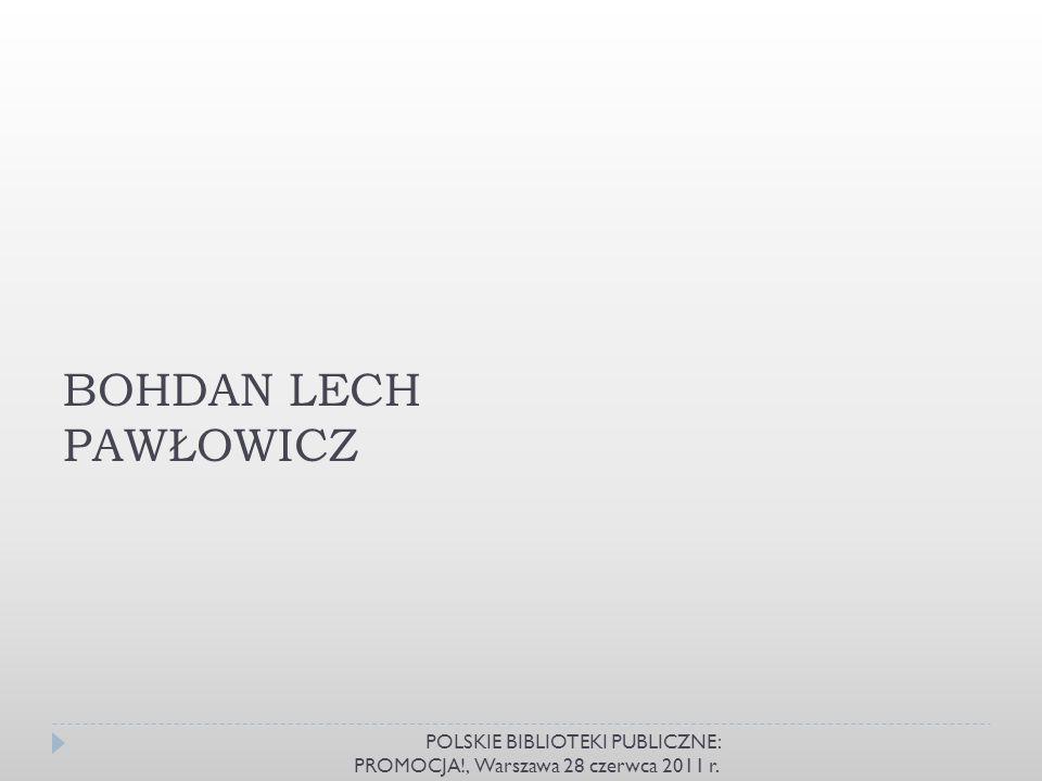 BOHDAN LECH PAWŁOWICZ POLSKIE BIBLIOTEKI PUBLICZNE: PROMOCJA!, Warszawa 28 czerwca 2011 r.
