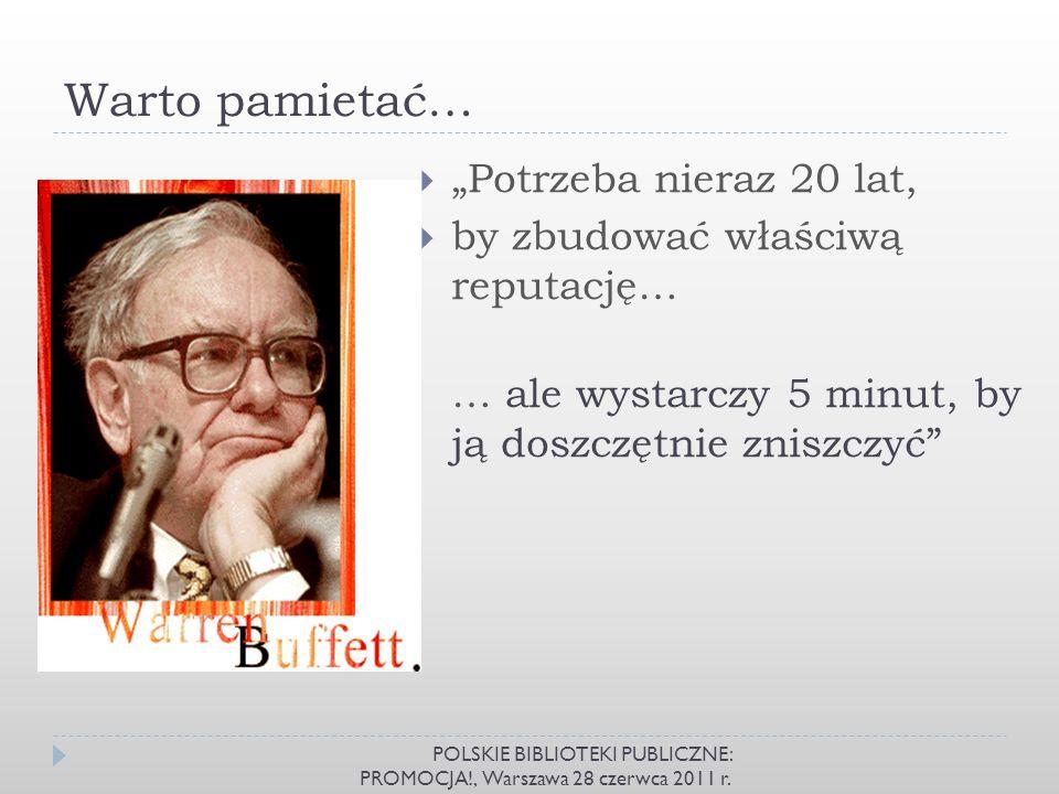 Warto pamietać… POLSKIE BIBLIOTEKI PUBLICZNE: PROMOCJA!, Warszawa 28 czerwca 2011 r. Potrzeba nieraz 20 lat, by zbudować właściwą reputację… … ale wys