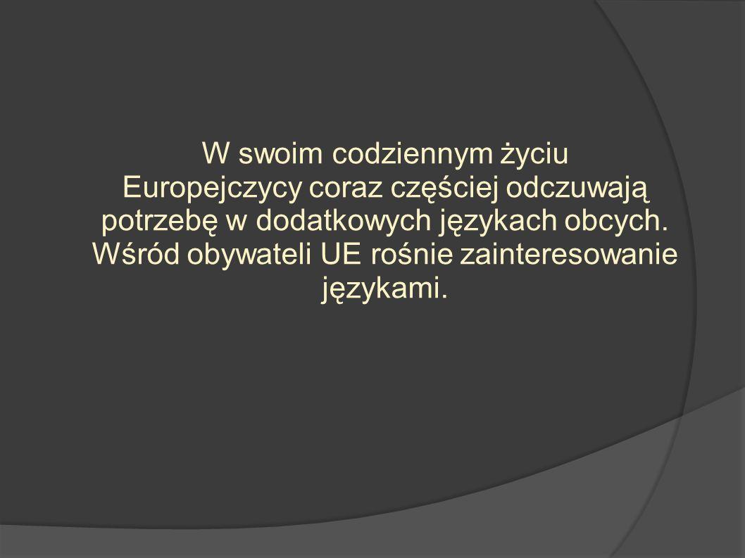 W swoim codziennym życiu Europejczycy coraz częściej odczuwają potrzebę w dodatkowych językach obcych. Wśród obywateli UE rośnie zainteresowanie język