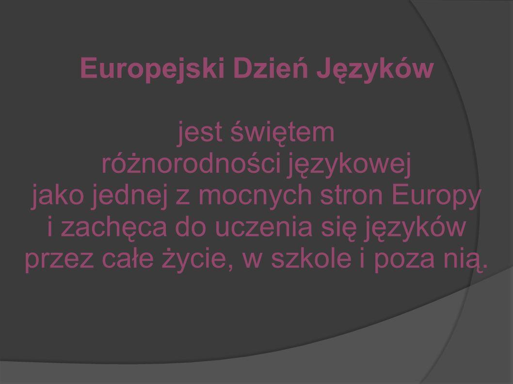 Europejski Dzień Języków jest świętem różnorodności językowej jako jednej z mocnych stron Europy i zachęca do uczenia się języków przez całe życie, w