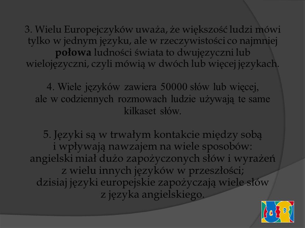 5.Języki są podobne do siebie germańskiej, romańskiej i słowiańskiej jak członkowie rodziny.