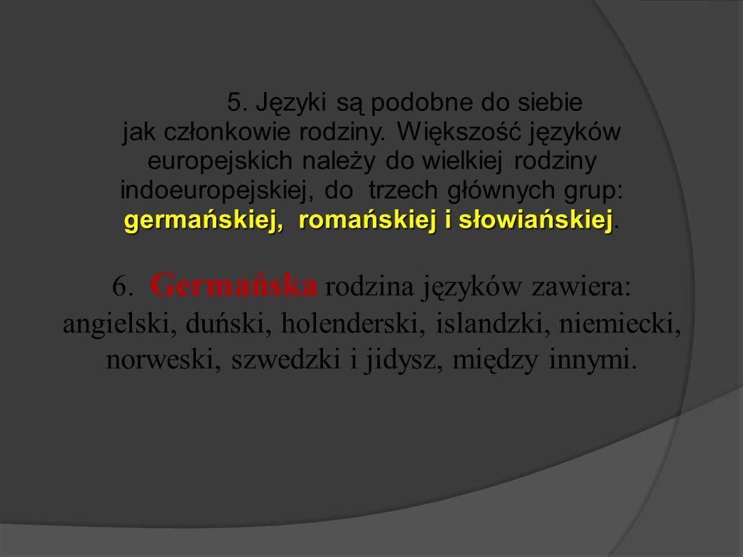 5. Języki są podobne do siebie germańskiej, romańskiej i słowiańskiej jak członkowie rodziny. Większość języków europejskich należy do wielkiej rodzin