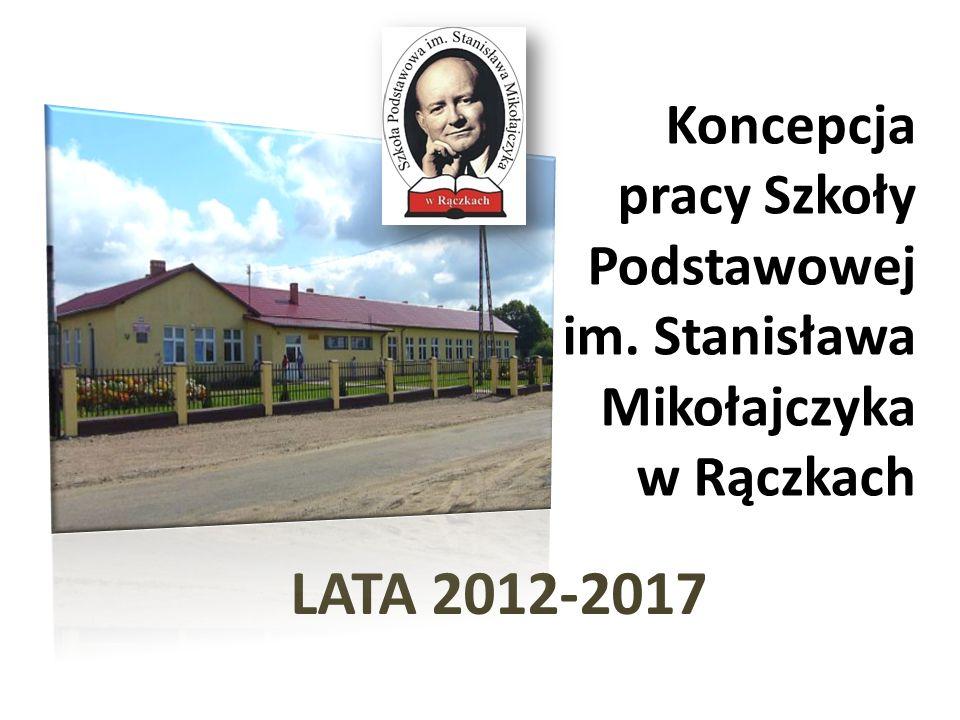 Koncepcja pracy Szkoły Podstawowej im. Stanisława Mikołajczyka w Rączkach LATA 2012-2017