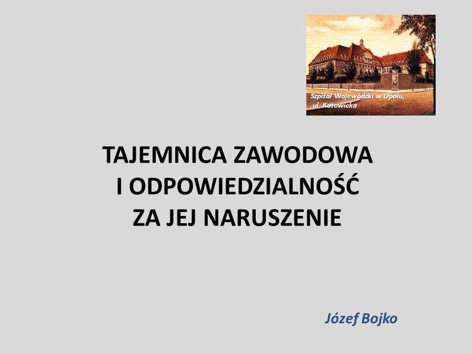 TAJEMNICA ZAWODOWA I ODPOWIEDZIALNOŚĆ ZA JEJ NARUSZENIE Józef Bojko Szpital Wojewódzki w Opolu, ul. Katowicka ul. Katowicka
