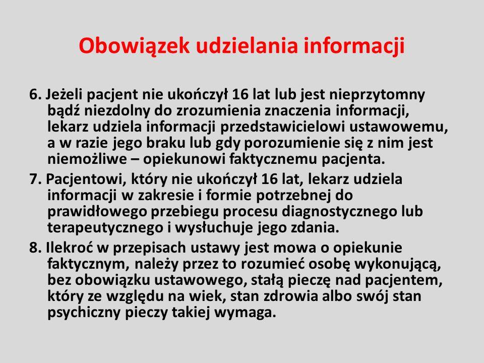 6. Jeżeli pacjent nie ukończył 16 lat lub jest nieprzytomny bądź niezdolny do zrozumienia znaczenia informacji, lekarz udziela informacji przedstawici