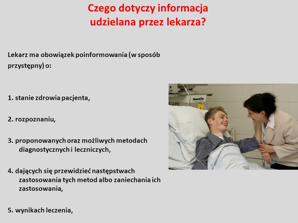 Czego dotyczy informacja udzielana przez lekarza? Lekarz ma obowiązek poinformowania (w sposób przystępny) o: 1. stanie zdrowia pacjenta, 2. rozpoznan