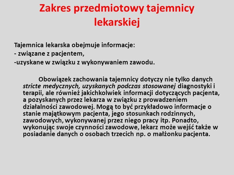 Zakres przedmiotowy tajemnicy lekarskiej Tajemnica lekarska obejmuje informacje: - związane z pacjentem, -uzyskane w związku z wykonywaniem zawodu. Ob
