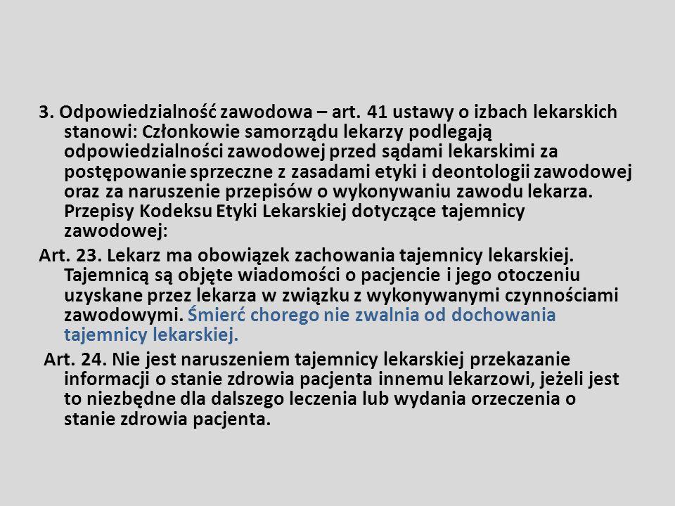 3. Odpowiedzialność zawodowa – art. 41 ustawy o izbach lekarskich stanowi: Członkowie samorządu lekarzy podlegają odpowiedzialności zawodowej przed są