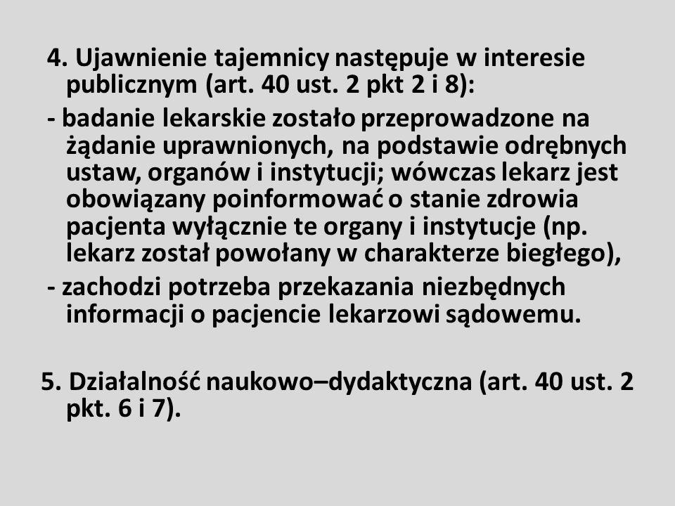 4. Ujawnienie tajemnicy następuje w interesie publicznym (art. 40 ust. 2 pkt 2 i 8): - badanie lekarskie zostało przeprowadzone na żądanie uprawnionyc