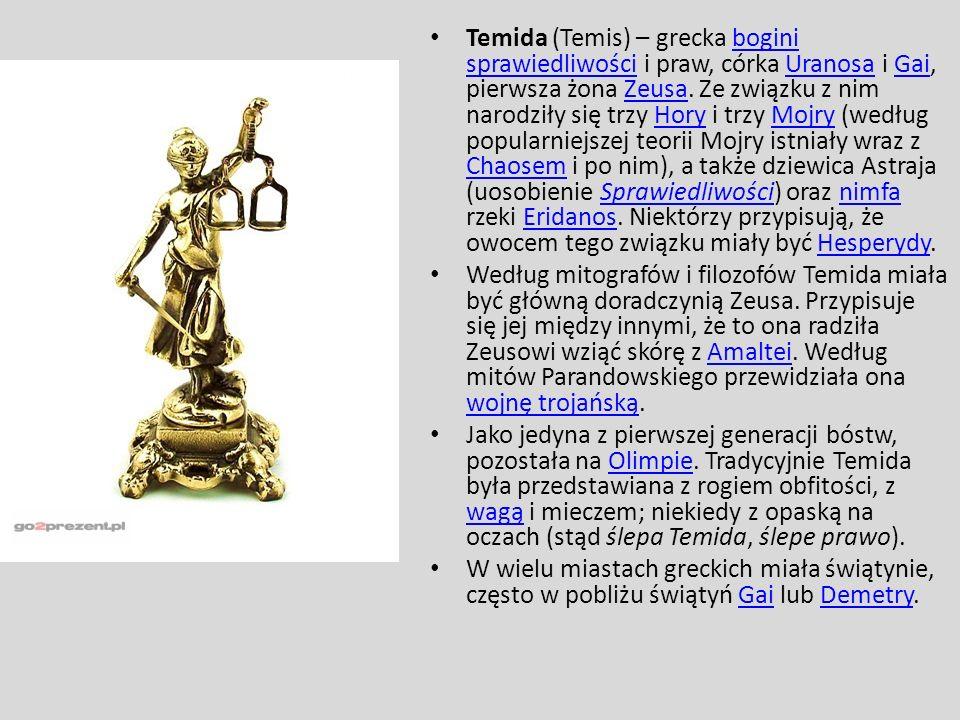 Temida (Temis) – grecka bogini sprawiedliwości i praw, córka Uranosa i Gai, pierwsza żona Zeusa. Ze związku z nim narodziły się trzy Hory i trzy Mojry