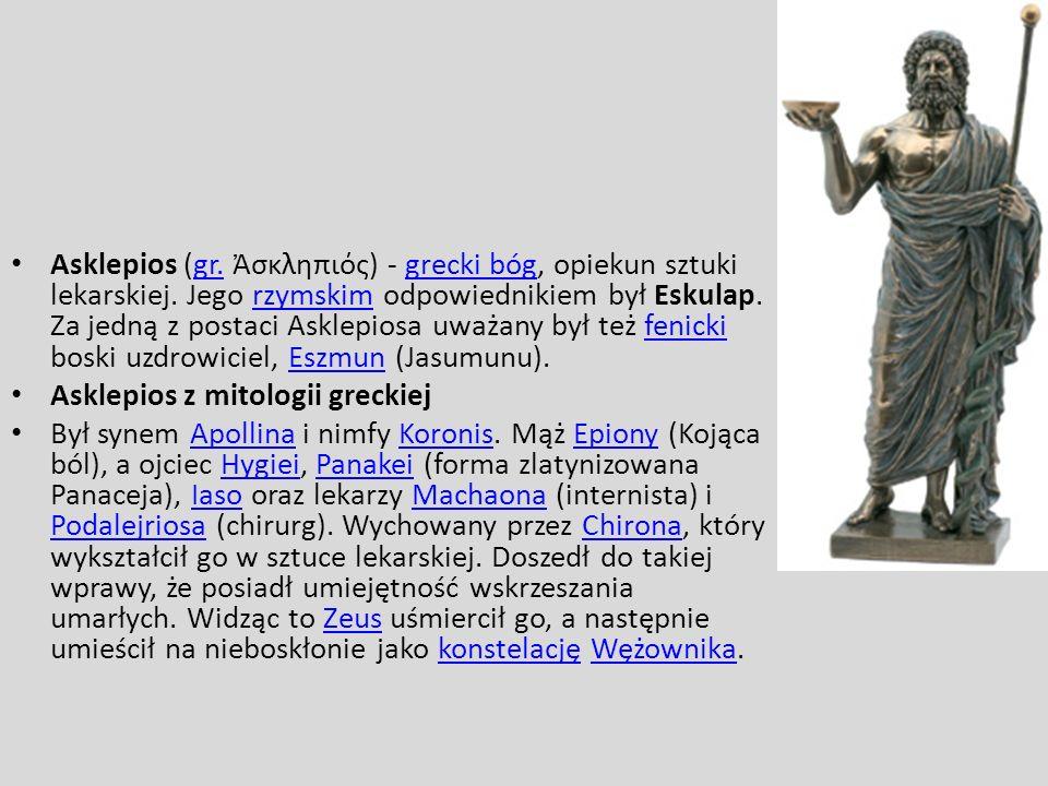 Asklepios (gr. σκληπιός) - grecki bóg, opiekun sztuki lekarskiej. Jego rzymskim odpowiednikiem był Eskulap. Za jedną z postaci Asklepiosa uważany był