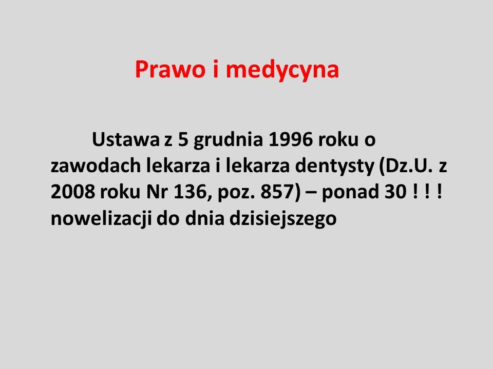 Prawo i medycyna Ustawa z 5 grudnia 1996 roku o zawodach lekarza i lekarza dentysty (Dz.U. z 2008 roku Nr 136, poz. 857) – ponad 30 ! ! ! nowelizacji