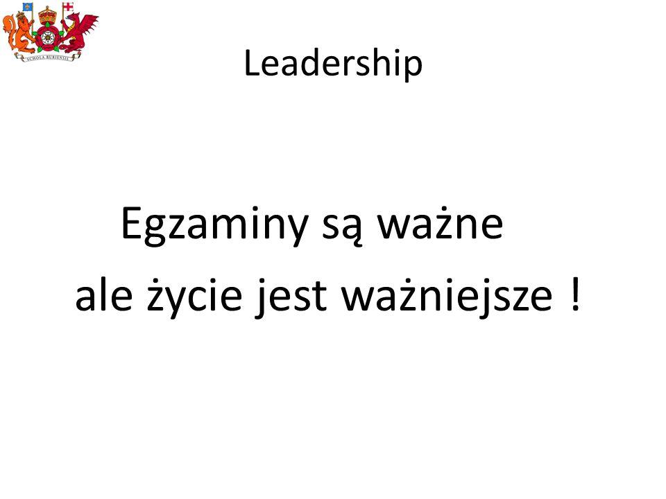 Leadership Egzaminy są ważne ale życie jest ważniejsze !