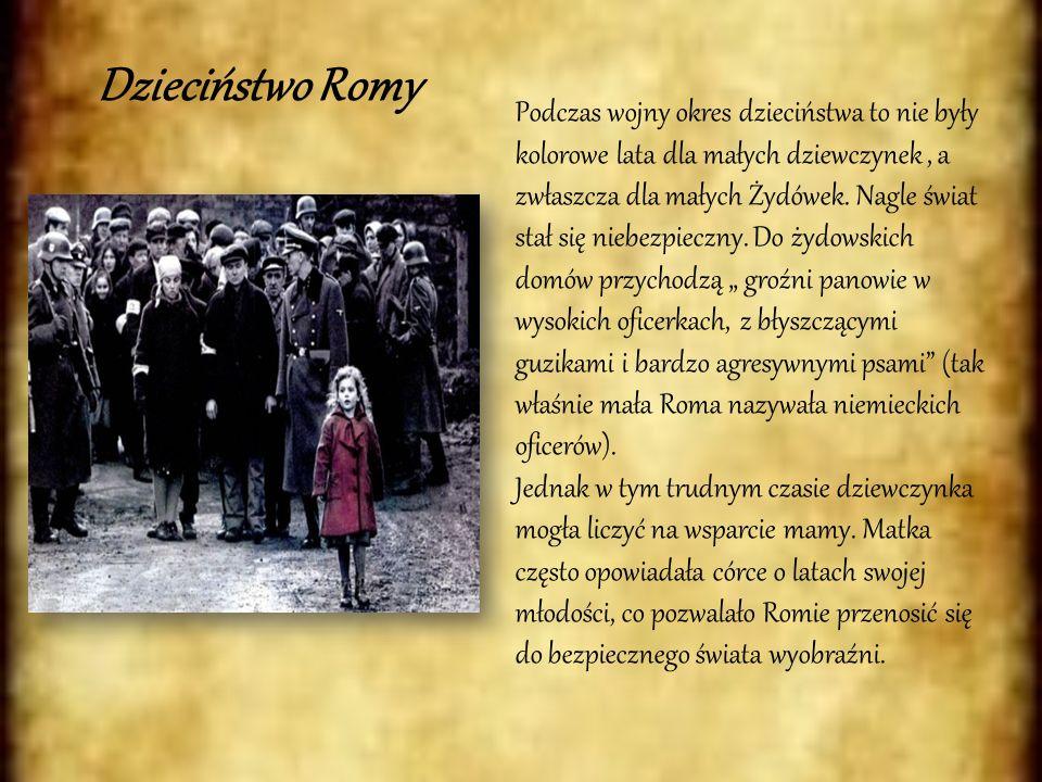 Dzieciństwo Romy Podczas wojny okres dzieciństwa to nie były kolorowe lata dla małych dziewczynek, a zwłaszcza dla małych Żydówek. Nagle świat stał si