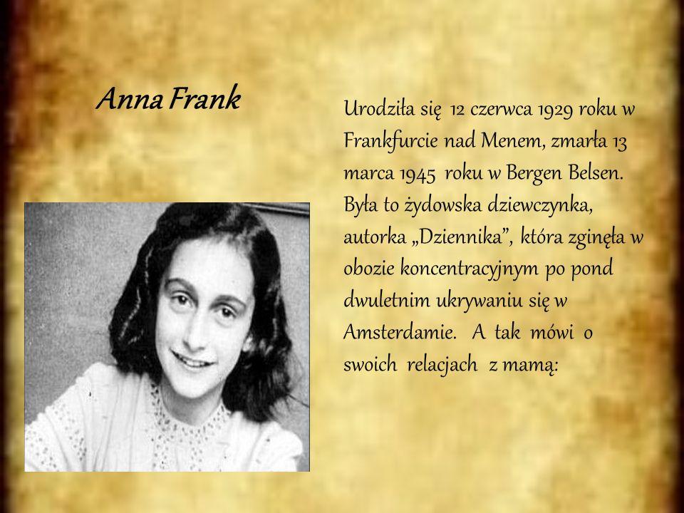 Anna Frank Urodziła się 12 czerwca 1929 roku w Frankfurcie nad Menem, zmarła 13 marca 1945 roku w Bergen Belsen. Była to żydowska dziewczynka, autorka