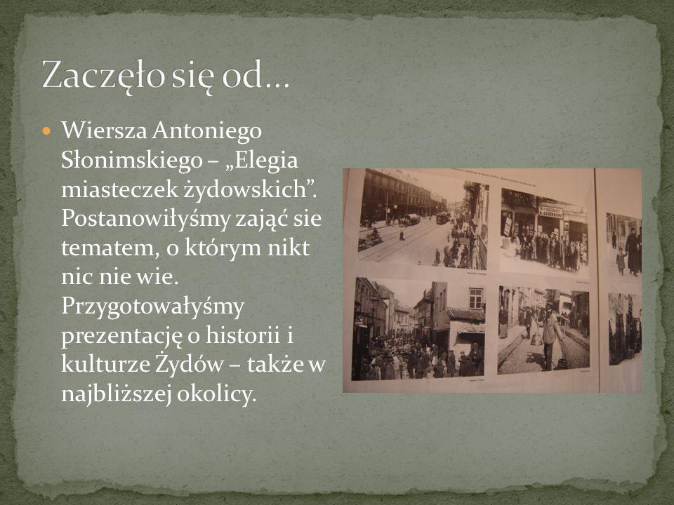 Wiersza Antoniego Słonimskiego – Elegia miasteczek żydowskich. Postanowiłyśmy zająć sie tematem, o którym nikt nic nie wie. Przygotowałyśmy prezentacj