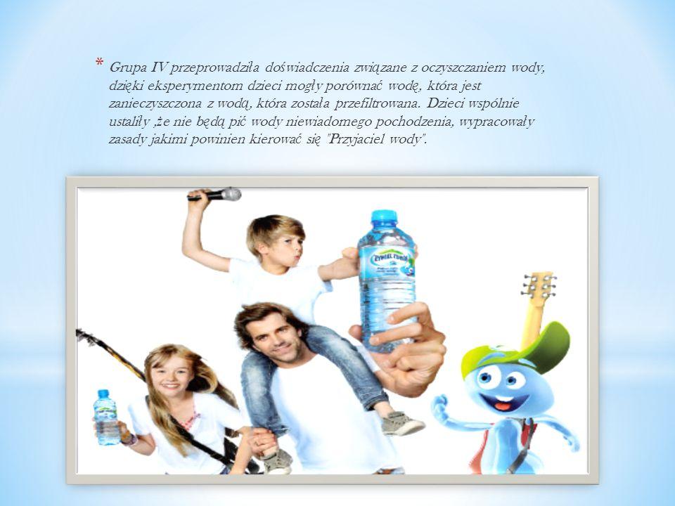 * Grupa IV przeprowadzi ł a do ś wiadczenia zwi ą zane z oczyszczaniem wody, dzi ę ki eksperymentom dzieci mog ł y porówna ć wod ę, która jest zaniecz