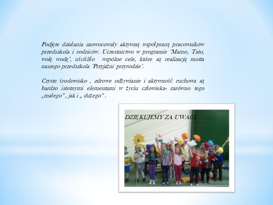 Podj ę te dzia ł ania zaowocowa ł y aktywn ą wspó ł prac ą pracowników przedszkola i rodziców. Uczestnictwo w programie