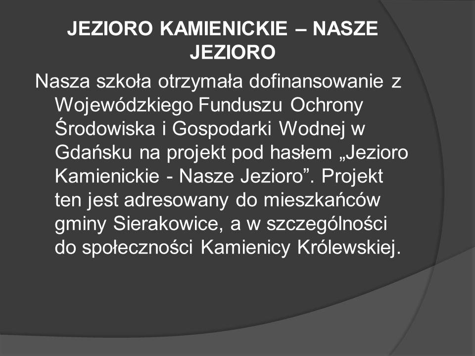JEZIORO KAMIENICKIE – NASZE JEZIORO Nasza szkoła otrzymała dofinansowanie z Wojewódzkiego Funduszu Ochrony Środowiska i Gospodarki Wodnej w Gdańsku na projekt pod hasłem Jezioro Kamienickie - Nasze Jezioro.