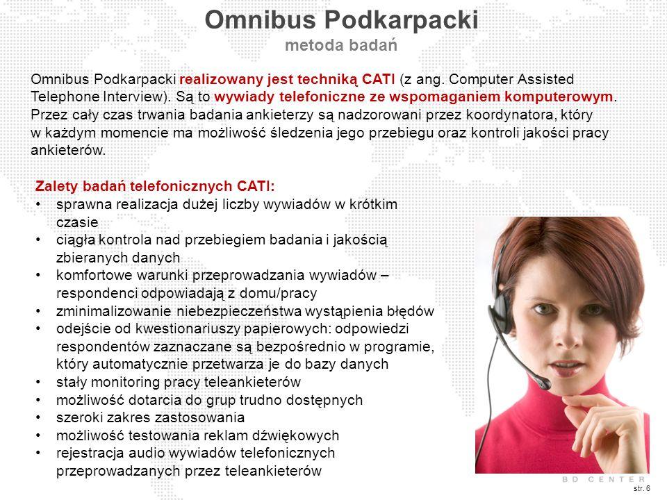 str. 6 Omnibus Podkarpacki metoda badań Zalety badań telefonicznych CATI: sprawna realizacja dużej liczby wywiadów w krótkim czasie ciągła kontrola na