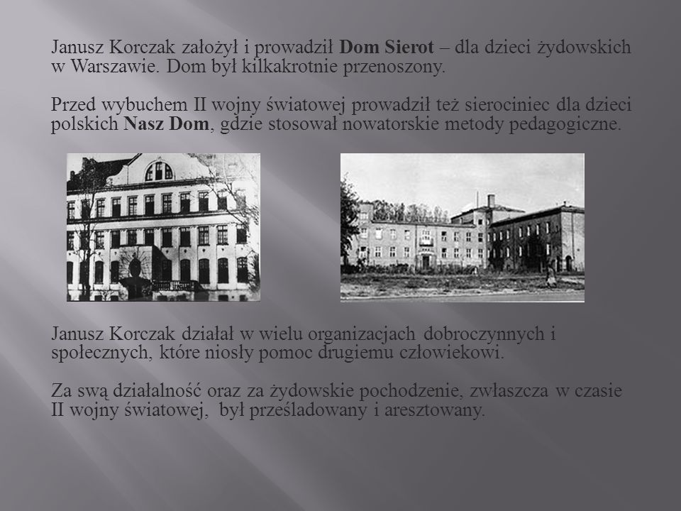 Janusz Korczak założył i prowadził Dom Sierot – dla dzieci żydowskich w Warszawie.