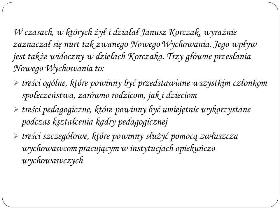 Podstawowe założenia pedagogiki Janusza Korczaka : dziecku należy się szacunek, powinno być traktowane jako podmiot, gdyż rozwija się dzięki własnej a
