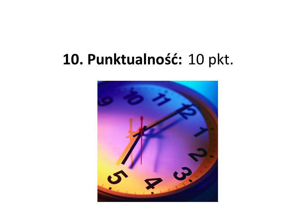 10. Punktualność: 10 pkt.