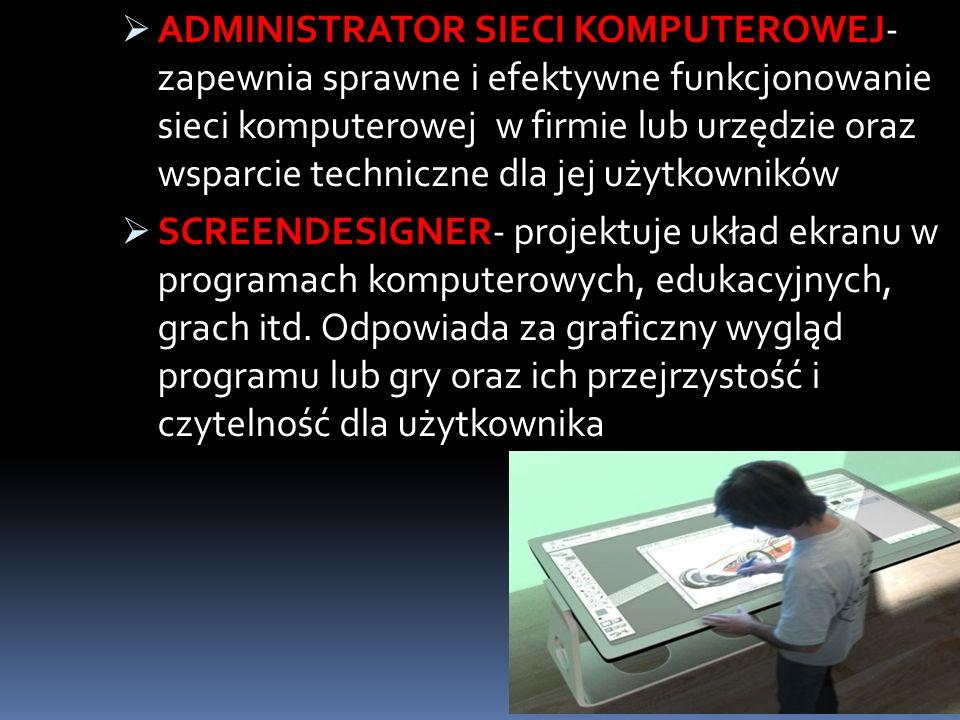 ADMINISTRATOR SIECI KOMPUTEROWEJ- zapewnia sprawne i efektywne funkcjonowanie sieci komputerowej w firmie lub urzędzie oraz wsparcie techniczne dla je