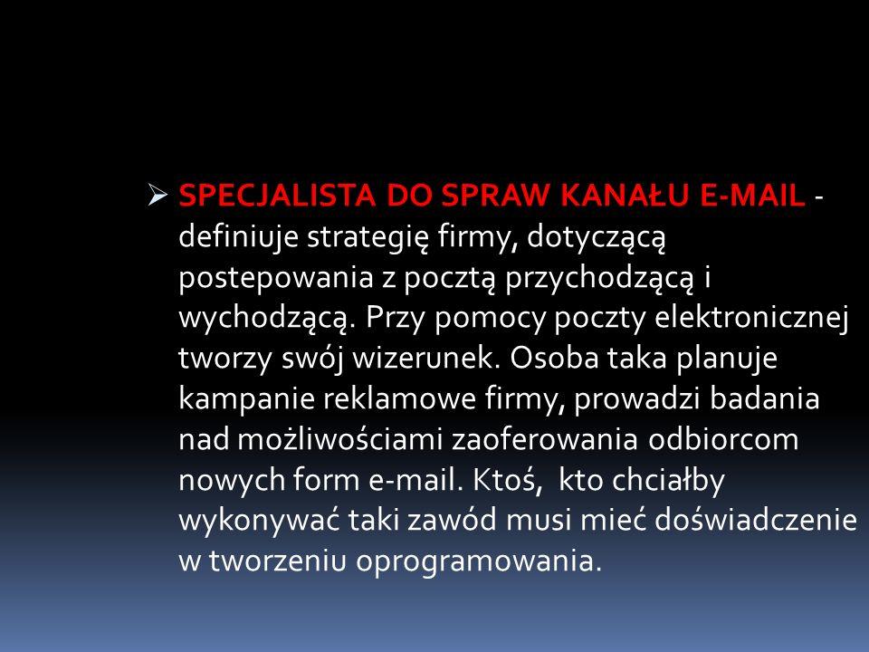 SPECJALISTA DO SPRAW KANAŁU E-MAIL - definiuje strategię firmy, dotyczącą postepowania z pocztą przychodzącą i wychodzącą. Przy pomocy poczty elektron