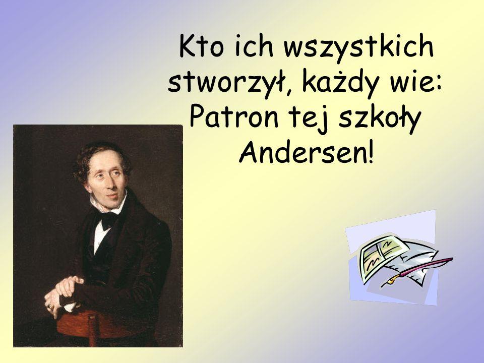 Kto ich wszystkich stworzył, każdy wie: Patron tej szkoły Andersen!