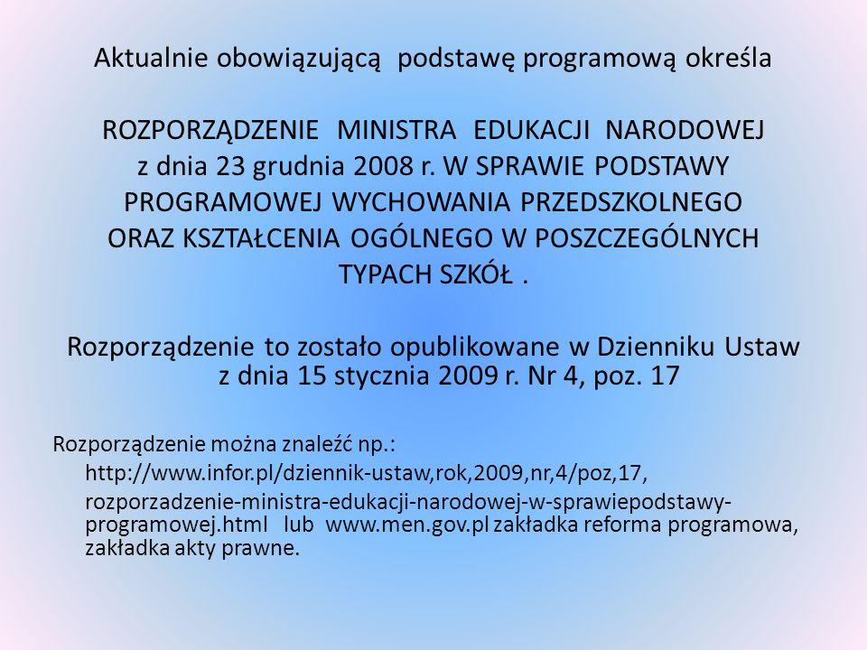 Aktualnie obowiązującą podstawę programową określa ROZPORZĄDZENIE MINISTRA EDUKACJI NARODOWEJ z dnia 23 grudnia 2008 r. W SPRAWIE PODSTAWY PROGRAMOWEJ
