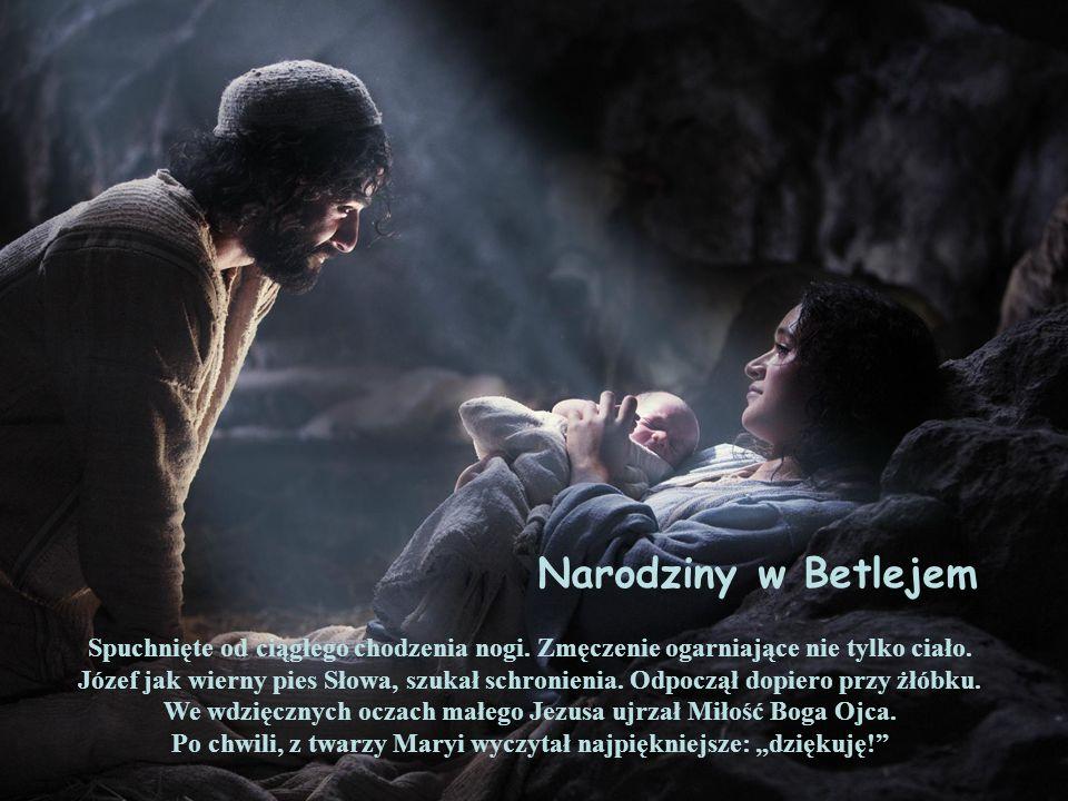 Narodziny w Betlejem Spuchnięte od ciągłego chodzenia nogi. Zmęczenie ogarniające nie tylko ciało. Józef jak wierny pies Słowa, szukał schronienia. Od