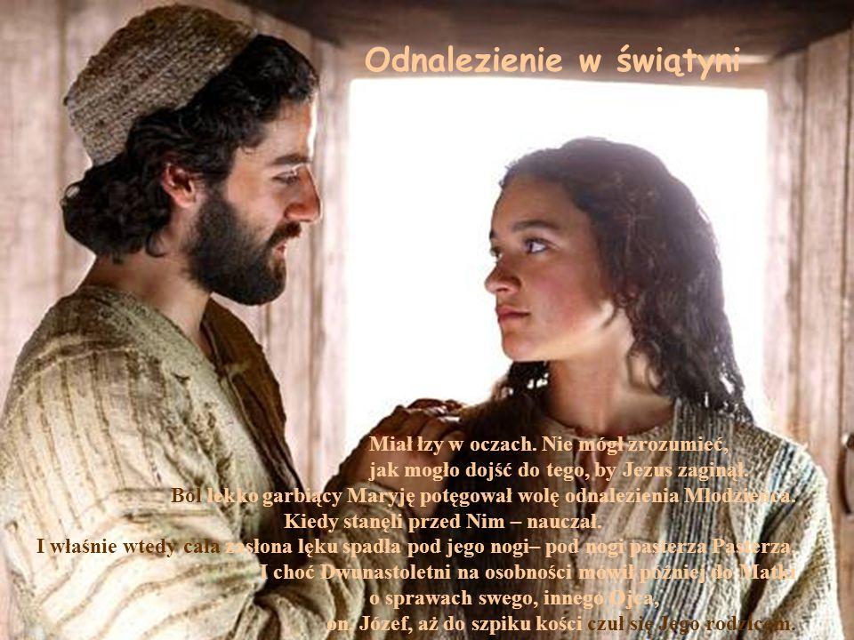 Miał łzy w oczach. Nie mógł zrozumieć, jak mogło dojść do tego, by Jezus zaginął. Ból lekko garbiący Maryję potęgował wolę odnalezienia Młodzieńca. Ki
