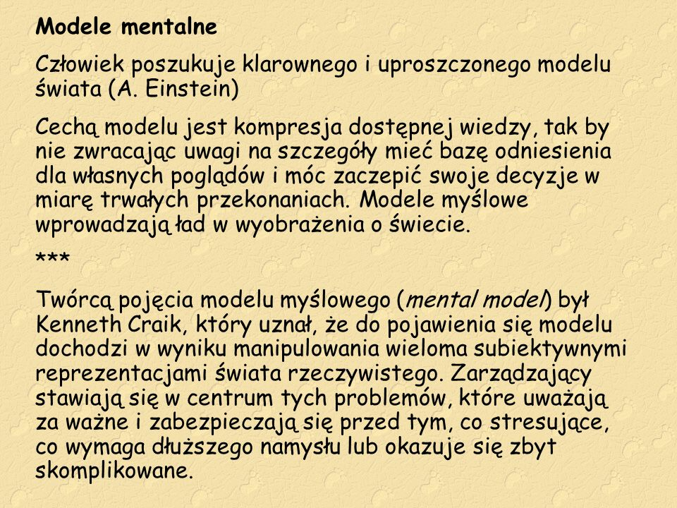 Modele mentalne Człowiek poszukuje klarownego i uproszczonego modelu świata (A. Einstein) Cechą modelu jest kompresja dostępnej wiedzy, tak by nie zwr