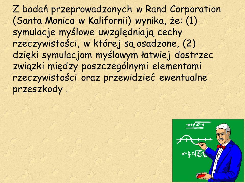 Z badań przeprowadzonych w Rand Corporation (Santa Monica w Kalifornii) wynika, że: (1) symulacje myślowe uwzględniają cechy rzeczywistości, w której
