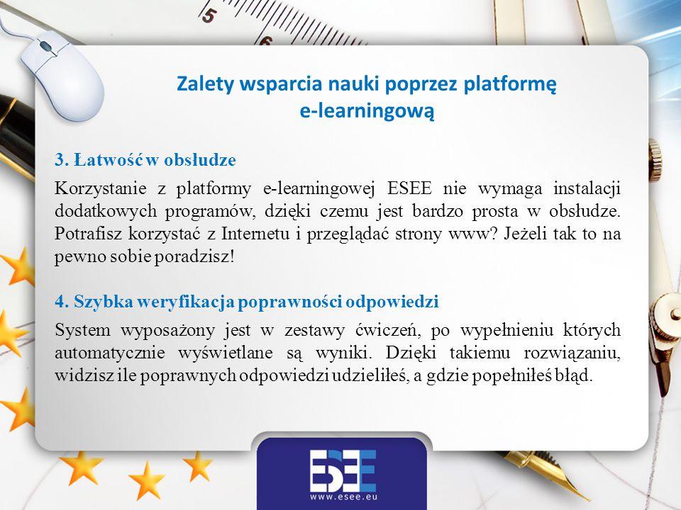 3. Łatwość w obsłudze Korzystanie z platformy e-learningowej ESEE nie wymaga instalacji dodatkowych programów, dzięki czemu jest bardzo prosta w obsłu