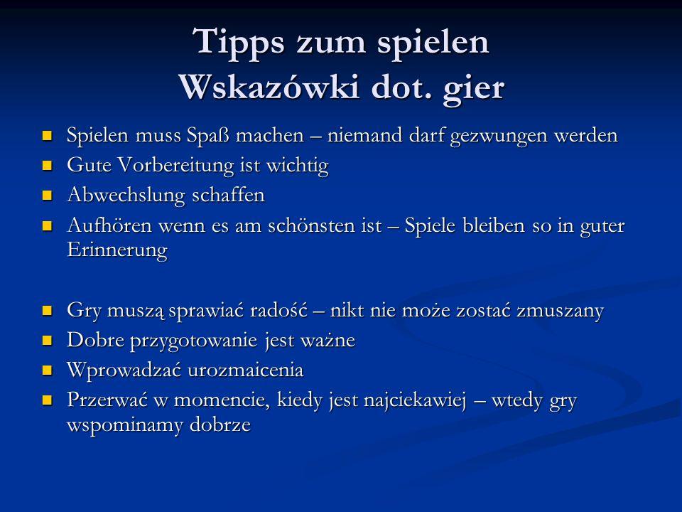 Tipps zum spielen Wskazówki dot. gier Spielen muss Spaß machen – niemand darf gezwungen werden Spielen muss Spaß machen – niemand darf gezwungen werde