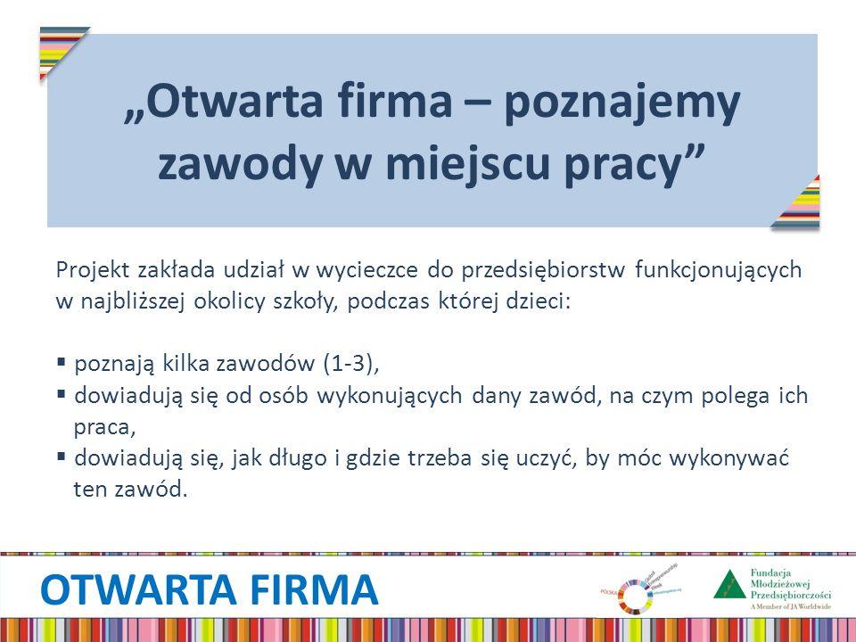 OTWARTA FIRMA Otwarta firma – poznajemy zawody w miejscu pracy Projekt zakłada udział w wycieczce do przedsiębiorstw funkcjonujących w najbliższej oko