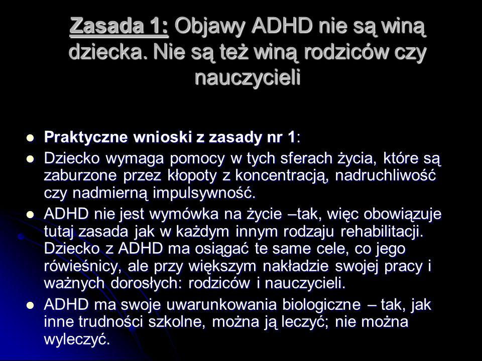 Zasada 1: Objawy ADHD nie są winą dziecka. Nie są też winą rodziców czy nauczycieli Praktyczne wnioski z zasady nr 1: Praktyczne wnioski z zasady nr 1