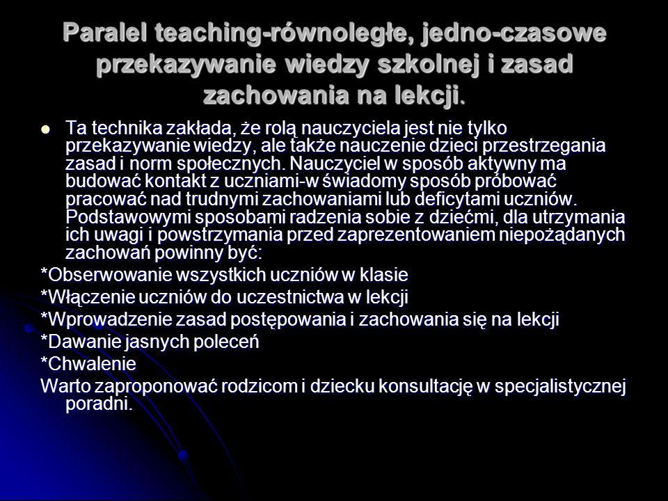 Paralel teaching-równoległe, jedno-czasowe przekazywanie wiedzy szkolnej i zasad zachowania na lekcji. Ta technika zakłada, że rolą nauczyciela jest n