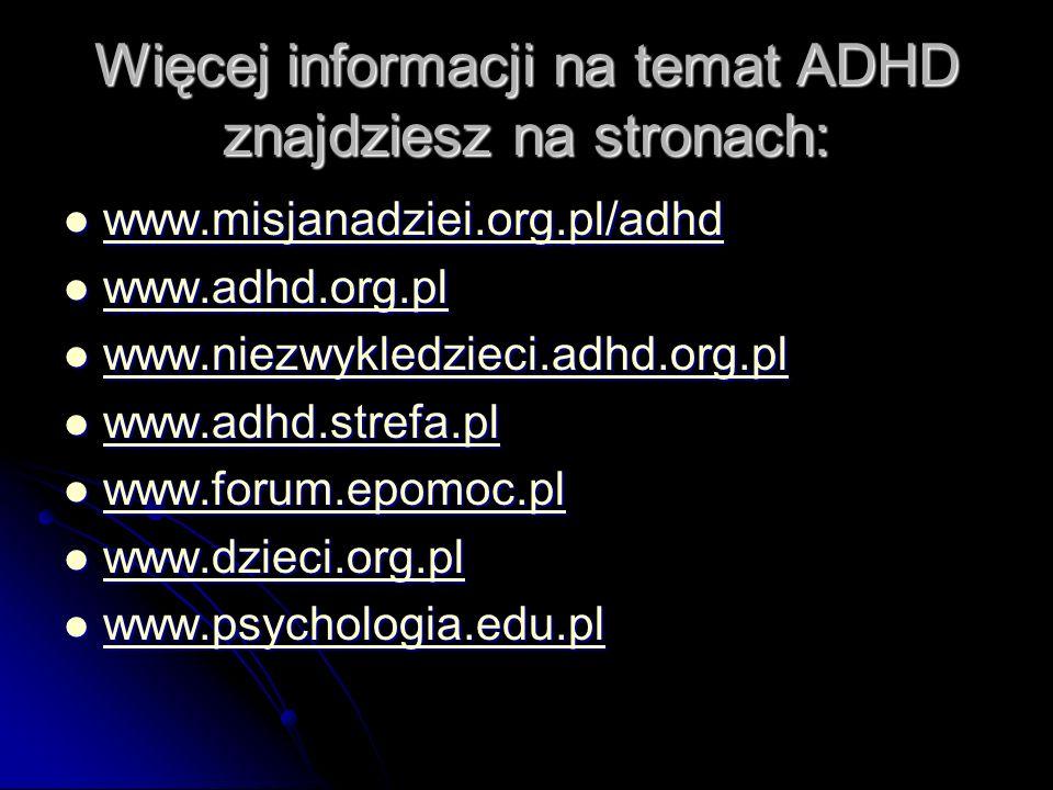 Więcej informacji na temat ADHD znajdziesz na stronach: www.misjanadziei.org.pl/adhd www.misjanadziei.org.pl/adhd www.misjanadziei.org.pl/adhd www.adh