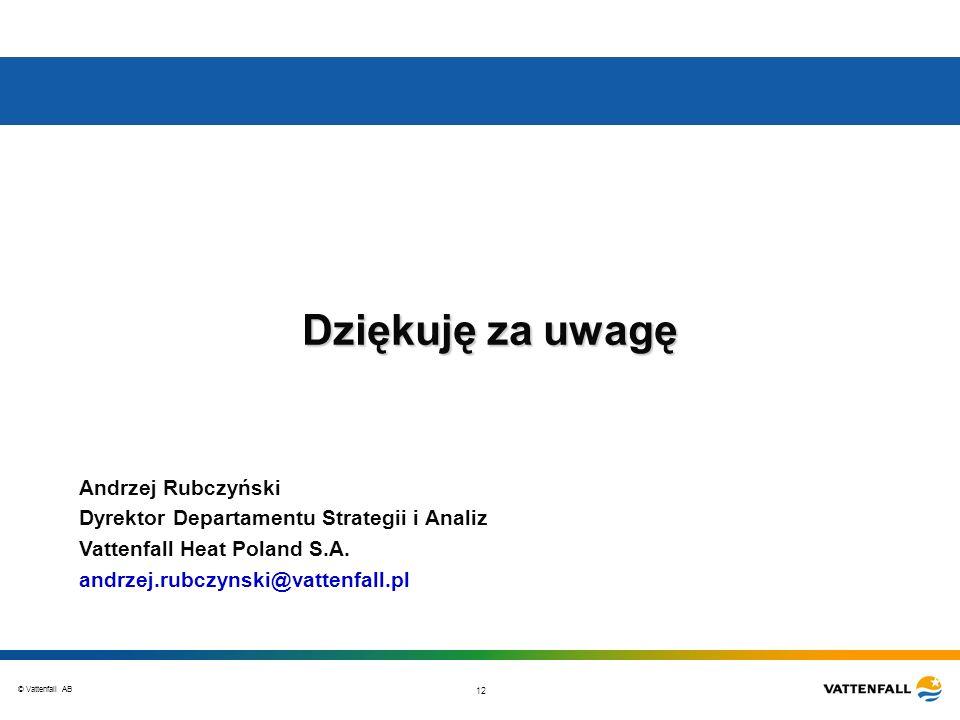 © Vattenfall AB 12 Dziękuję za uwagę Andrzej Rubczyński Dyrektor Departamentu Strategii i Analiz Vattenfall Heat Poland S.A. andrzej.rubczynski@vatten