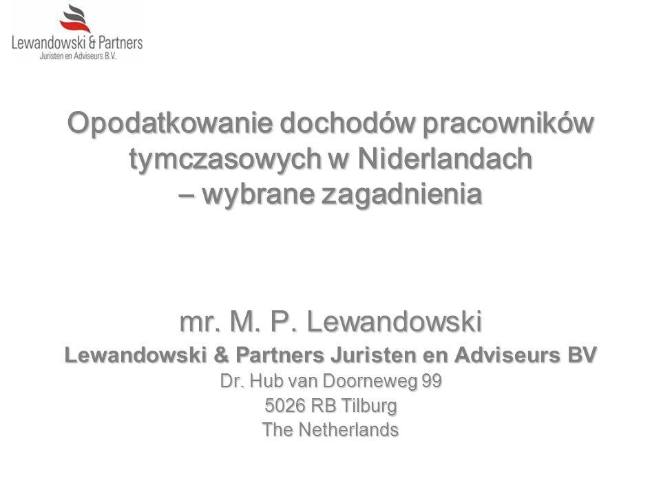 Opodatkowanie dochodów pracowników tymczasowych w Niderlandach – wybrane zagadnienia mr. M. P. Lewandowski Lewandowski & Partners Juristen en Adviseur